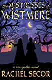 The Mistresses of Wistmere: A Neo-Gothic Novel