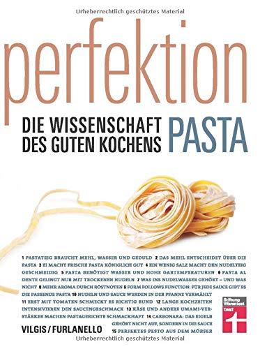 Perfektion Pasta: Fachwissen zur Herstellung und Zubereitung - Nudelsorten, Soßen, Aromen - Wissenschaftlich belegt - 80 Rezepte | Von Stiftung ... Die Wissenschaft des guten Kochens)