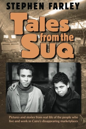 Tales from the Suq: Pictures and stories from real life of the people who live and work in Egypt's disappearing urban marketplaces