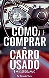 Como comprar um carro usado e não ser enganado (Portuguese Edition)