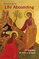 Life Abounding: A Reading of John's Gospel