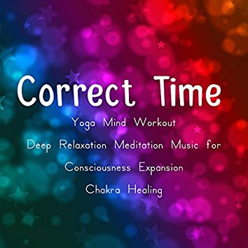 Correct Time - Yoga Mind Workout Deep Relaxation Meditation Music for Consciousness Expansion Chakra Healing with Sleep Soothing Sounds of Nature