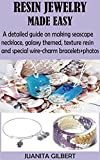 RESIN JEWELRY MADE EASY: A detailed guide on making seascape necklace, galaxy themed, texture resin and special wire-charm bracelets+photos