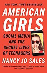 American Girls: Social Media and the Secret Lives of Teenagers by Nancy Jo Sales