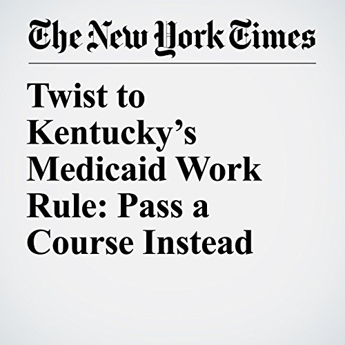 Twist to Kentucky's Medicaid Work Rule: Pass a Course Instead copertina
