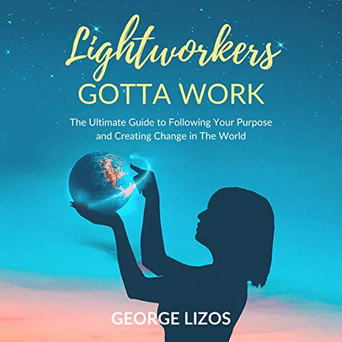 Lightworkers Gotta Work (Audible Audio Edition)