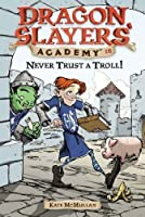 Never Trust a Troll! #18 (Dragon Slayers' Academy) by Kate McMullan(2006-11-02)
