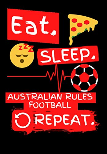 Eat Sleep Australian Rules Football Repeat: Funny Australian Rules Football Gifts Ideas - Journal/Diary To Write In For People who love Australian Rules Football (7x10)