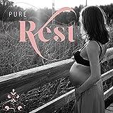 Pure Rest – Calm Pregnancy Music, Stress Relief, Calm Down