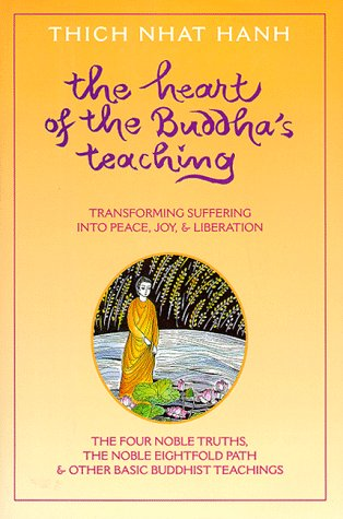 Heart of the Buddha's Teaching: Transforming Suffering into Peace, Joy, and Liberation