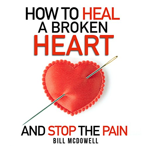 How to Heal a Broken Heart - and Stop the Pain cover art