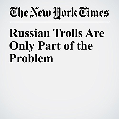 Russian Trolls Are Only Part of the Problem copertina