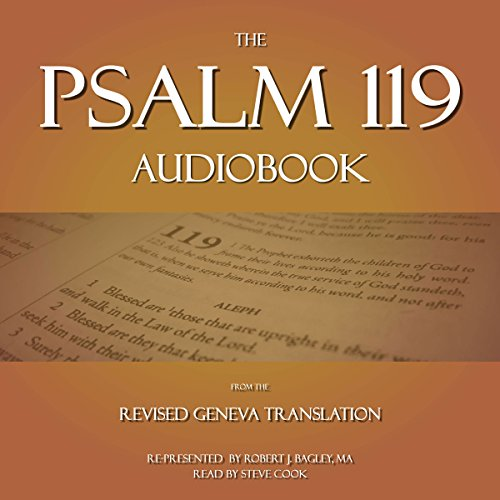 The Psalm 119 Audiobook     From the Revised Geneva Translation              By:                                                                                                                                 Robert J. Bagley MA                               Narrated by:                                                                                                                                 Steve Cook                      Length: 38 mins     1 rating     Overall 5.0