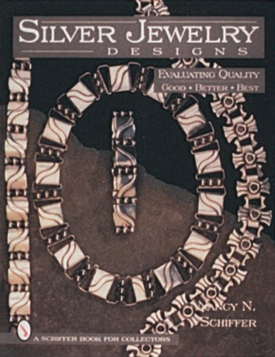Schiffer, N: Silver Jewelry Designs: Evaluating Quality Good * Better * Best (A Schiffer Book for Collectors)
