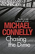 Chasing The Dime by Michael Connelly (2009-06-11)