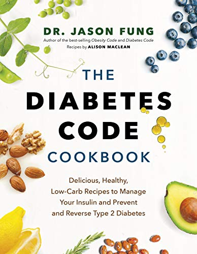 The Diabetes Code Cookbook: Delicious, Healthy, Low-Carb Recipes to Manage Your Insulin and Prevent and Reverse Type 2 Diabetes (English Edition)