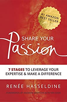 Share Your Passion: 7 Stages To Leverage Your Expertise And Make A Difference by [Renee Hasseldine]