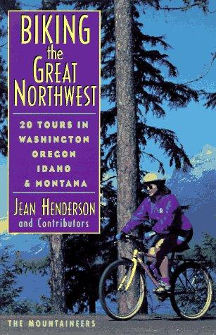 Biking the Great Northwest: 20 Tours in Washington Oregon Idaho & Montana