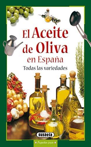 El aceite de oliva en España, todas las variedades (Pequeñas Joyas nº...