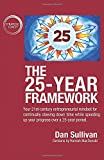 The 25-Year Framework: Your 21st-century entrepreneurial mindset for continually slowing down time while speeding up your progress over a 25-year period