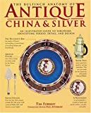 The Bulfinch Anatomy of Antique China and Silver: An Illustrated Guide to Tableware, Identifying Period, Detail and Design