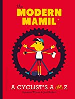 The Modern MAMIL (Middle-aged Man in Lycra): A Cyclist's A to Z