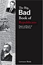 The Big, Bad Book of Republicans: Rogues and Rascals of The Grand Old Party (The Big Bad Book Series)