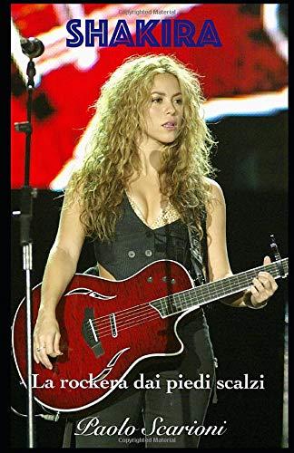 Shakira: La rockera dai piedi scalzi