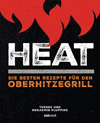 Heat: Die besten Rezepte für den Oberhitzegrill