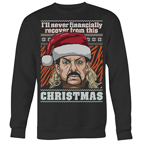 Tiger King Ugly Christmas Sweater, I'll Never Financially Recover from This, Hoodie, Sweater, Long Sleeve, t-Shirt