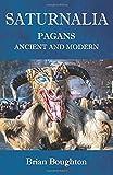 SATURNALIA: PAGANS ANCIENT AND MODERN