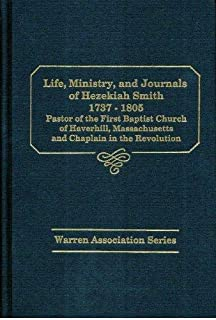 The Life, Ministry, and Journals of Hezekiah Smith: Pastor of the First Baptist Church of Haverhill, Massachusetts, 1765 to 1805 and Chaplain in the A (Warren Association)