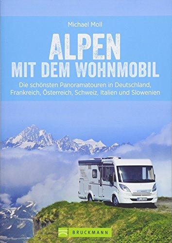 Alpen mit dem Wohnmobil; Panoramatouren in den Alpen für Wohnmobile – Deutschland, Frankreich, Österreich, Schweiz, Italien und Slowenien – die besten Wohnmobiltouren