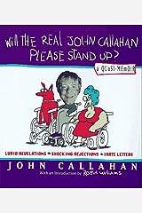 Will the Real John Callahan Please Stand Up?: A Quasi Memoir Hardcover
