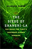 The Siege of Shangri-LA - The Quest for Tibet's Sacred Hidden Paradise