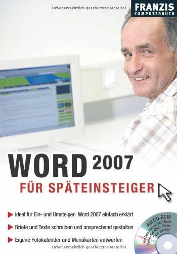 Word 2007 für Späteinsteiger: Ideal für Ein- und Umsteiger: Word 2007 einfach erklärt. Briefe und Texte schreiben und ansprechend gestalten. Eigene Fotokalender und Menükarten entwerfen