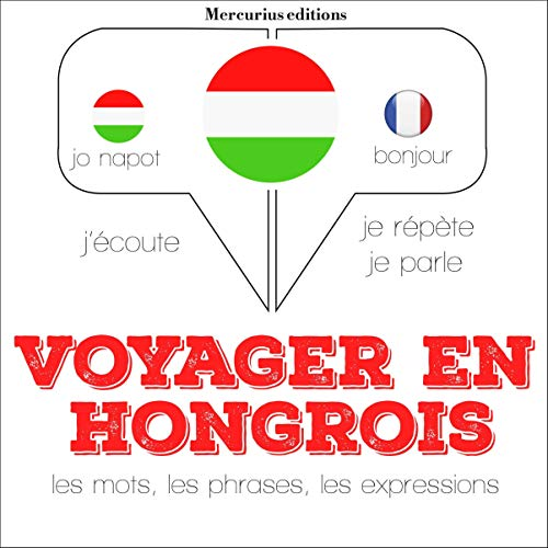 Voyager en hongrois, 300 mots phrases et expressions essentielles et les 100 verbes les plus courants     J'écoute. Je répète. Je parle.              By:                                                                                                                                 J. M. Gardner                               Narrated by:                                                                                                                                 Florence,                                                                                        Bogi                      Length: 1 hr and 10 mins     Not rated yet     Overall 0.0