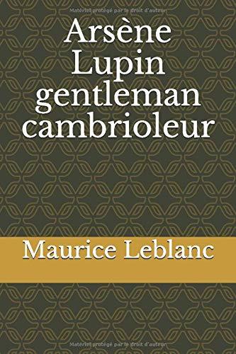 Arsène Lupin gentleman cambrioleur: un recueil de neuf nouvelles policières, écrites par Maurice Leblanc, qui constituent les premières aventures ... originale est dessinée par Henri Goussé.