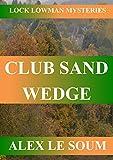 Club Sand Wedge (Lock Lowman Mysteries Book 3) (English Edition)