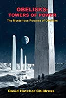 Obellisks: Towers of Power: The Mysterious Purpose of Obelisks