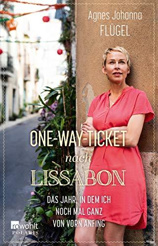 One-Way-Ticket nach Lissabon: Das Jahr, in dem ich noch mal ganz von vorn anfing