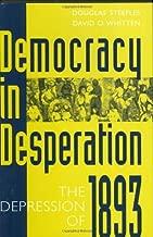 Democracy in Desperation: The Depression of 1893 (Contributions in Economics & Economic History Book 199)
