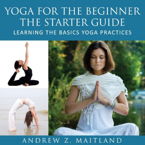 Yoga For The Beginner: The Starter Guide audiobook cover art
