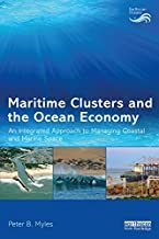 Maritime Clusters and the Ocean Economy: An Integrated Approach to Managing Coastal and Marine Space (Earthscan Oceans) (E...