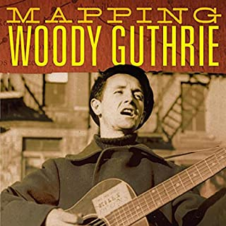 Mapping Woody Guthrie      American Popular Music Series, Book 4              By:                                                                                                                                 Will Kaufman                               Narrated by:                                                                                                                                 Peter Lerman                      Length: 4 hrs and 19 mins     4 ratings     Overall 4.3