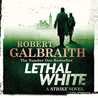 Lethal White     Cormoran Strike, Book 4              By:                                                                                                                                 Robert Galbraith                               Narrated by:                                                                                                                                 Robert Glenister                      Length: 22 hrs and 30 mins     6,011 ratings     Overall 4.7