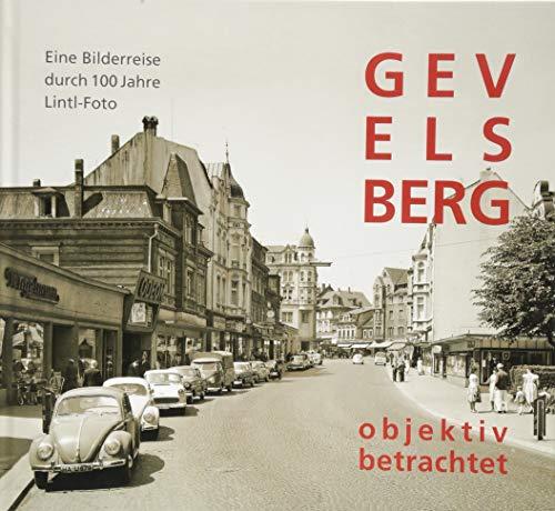 GEVELSBERG objektiv betrachtet: Eine Bildreise durch 100 Jahre Lintl-Foto