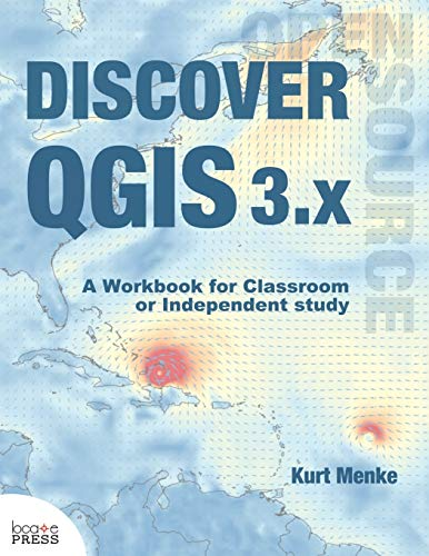 Discover QGIS 3.x: A Workbook for Classroom or Independent Study