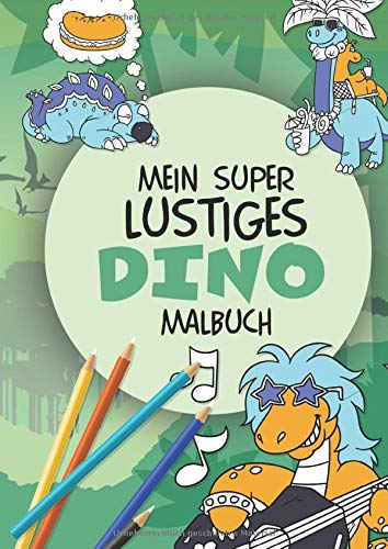 Mein super lustiges Dino Malbuch: 50 super lustige Dinos zum Ausmalen für Kinder ab 4 Jahren! Als Kopiervorlage für PädagogInnen geeignet! (Super lustiges Malen, Band 1)