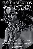 FUNDAMENTOS DEL RETRATO: Este libro esta dirigido a aquellas personas que tienen la insaciable necesidad de expresarse a través del dibujo